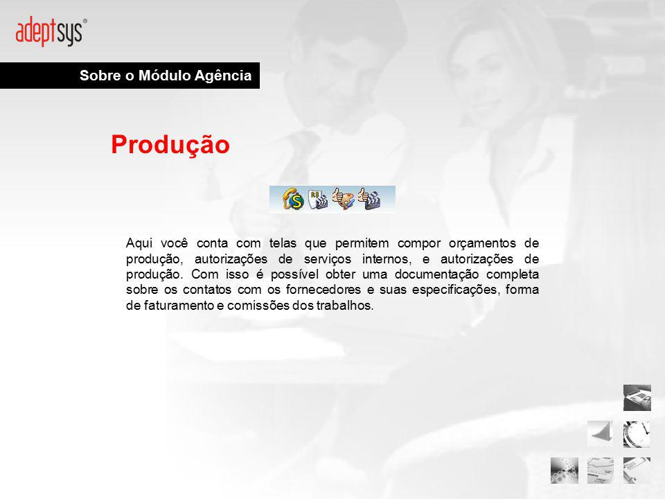 Sobre o Módulo Agência Produção Aqui você conta com telas que permitem compor orçamentos de produção, autorizações de serviços internos, e autorizaçõe