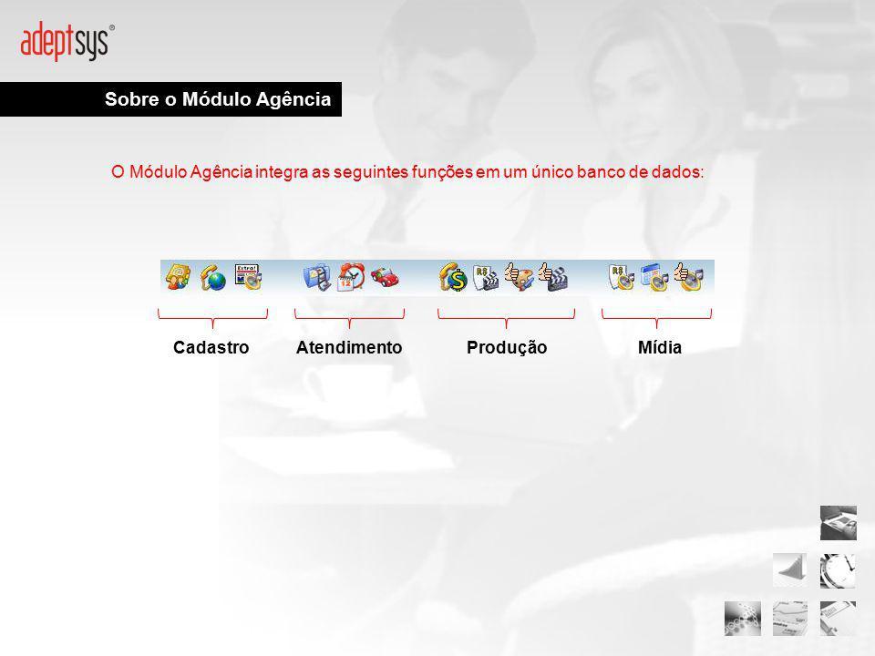 Sobre o Módulo Agência O Módulo Agência integra as seguintes funções em um único banco de dados: CadastroAtendimentoProduçãoMídia