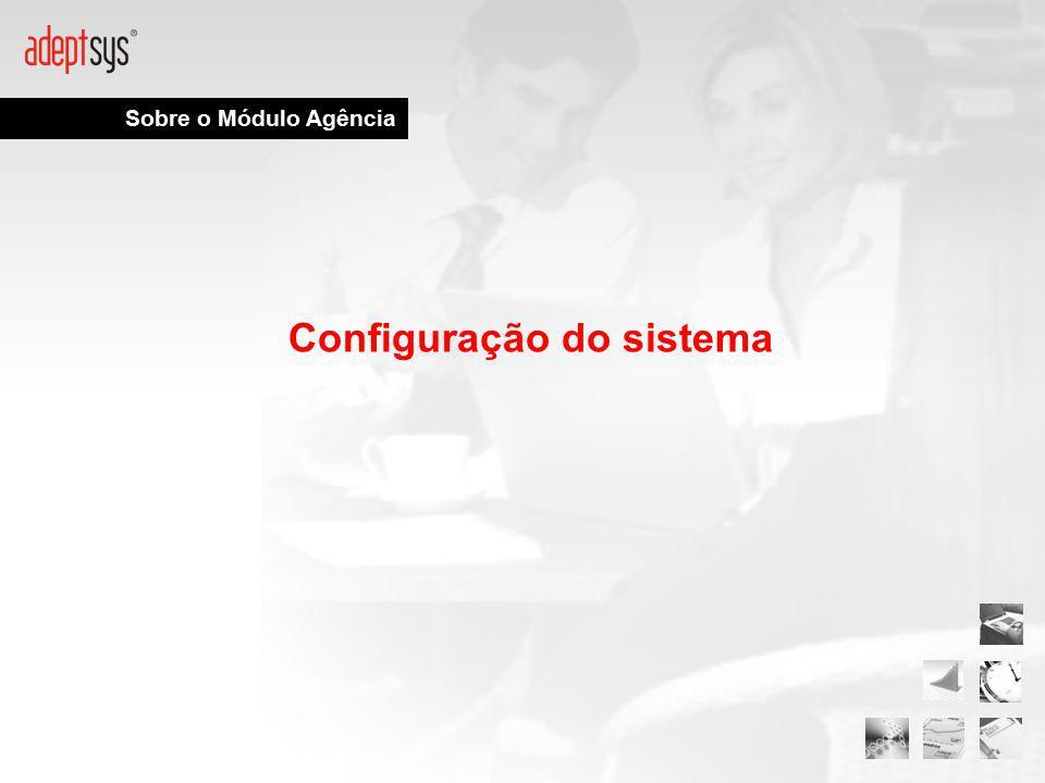 Sobre o Módulo Agência Configuração do sistema