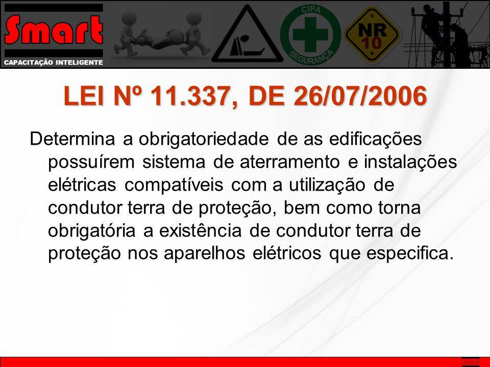 CAPACITAÇÃO INTELIGENTE LEI Nº 11.337, DE 26/07/2006 Determina a obrigatoriedade de as edificações possuírem sistema de aterramento e instalações elét