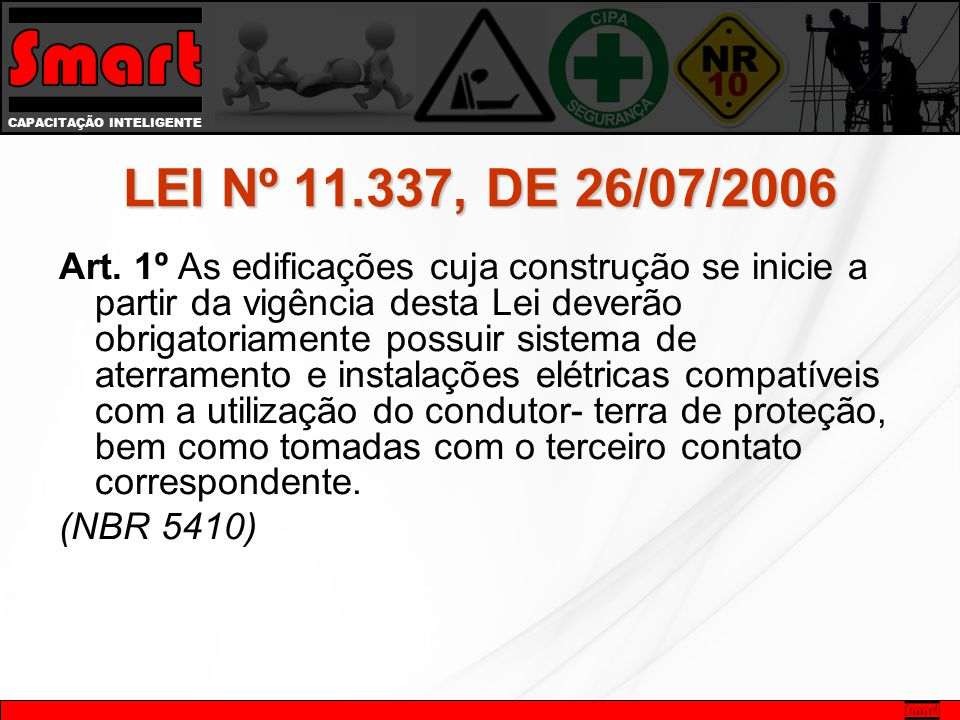 CAPACITAÇÃO INTELIGENTE LEI Nº 11.337, DE 26/07/2006 Art. 1º As edificações cuja construção se inicie a partir da vigência desta Lei deverão obrigator