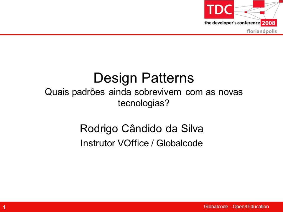Globalcode – Open4Education 1 Design Patterns Quais padrões ainda sobrevivem com as novas tecnologias.