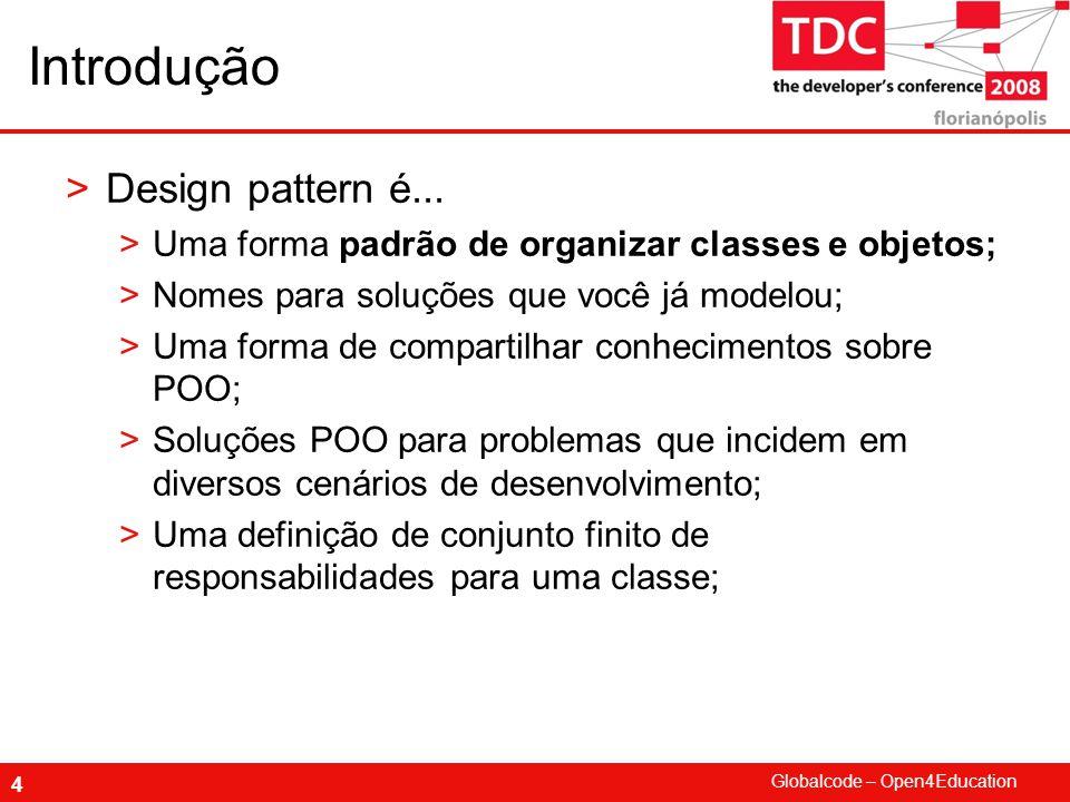 Globalcode – Open4Education 5 Introdução >Ao adotar design-patterns...