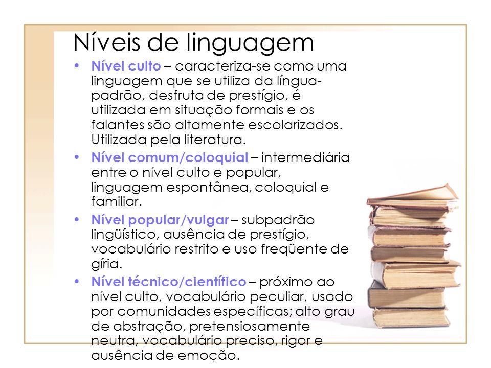 Níveis de linguagem Nível culto – caracteriza-se como uma linguagem que se utiliza da língua- padrão, desfruta de prestígio, é utilizada em situação f