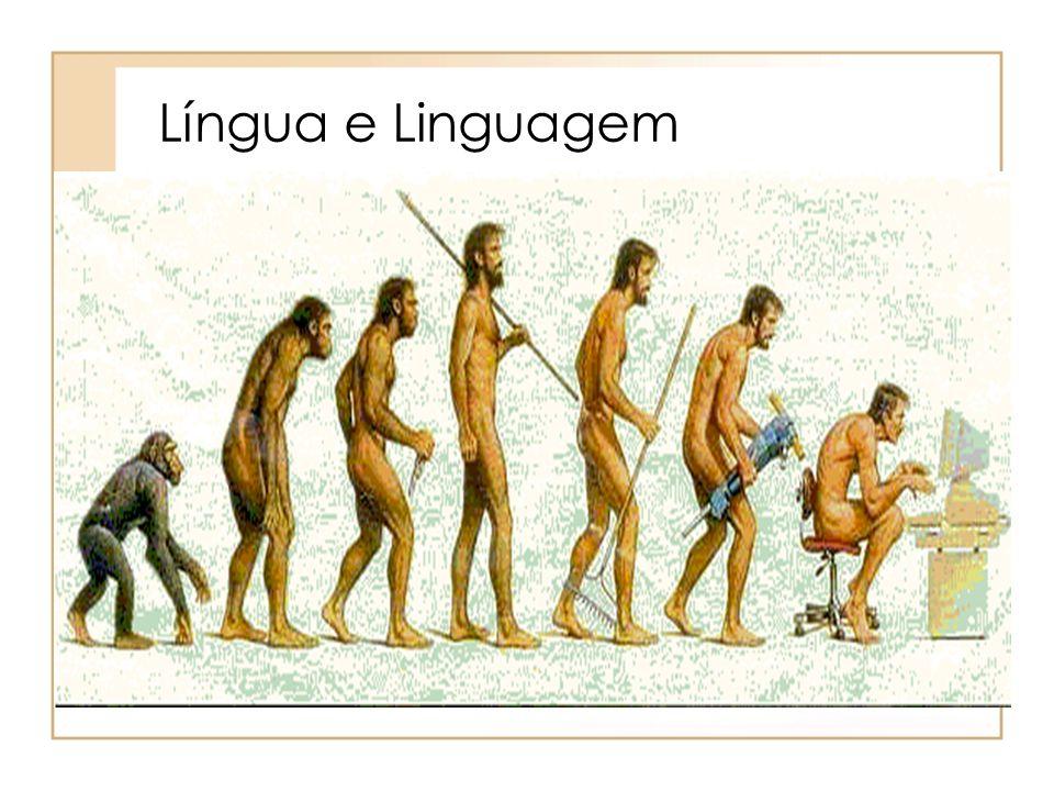 Língua É familiar, pois a falamos, a contruímos, lidamos com ela o tempo todo.
