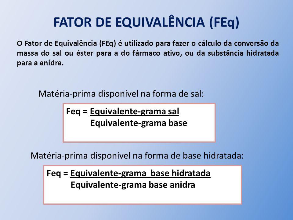 Feq = Equivalente-grama sal Equivalente-grama base FATOR DE EQUIVALÊNCIA (FEq) Feq = Equivalente-grama base hidratada Equivalente-grama base anidra Ma