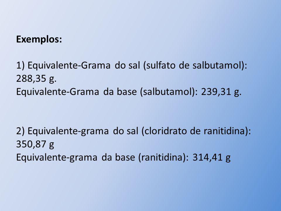 Exemplos: 1) Equivalente-Grama do sal (sulfato de salbutamol): 288,35 g. Equivalente-Grama da base (salbutamol): 239,31 g. 2) Equivalente-grama do sal