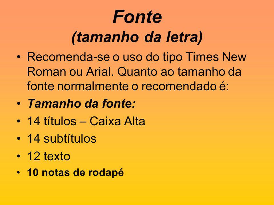 Fonte (tamanho da letra) Recomenda-se o uso do tipo Times New Roman ou Arial.