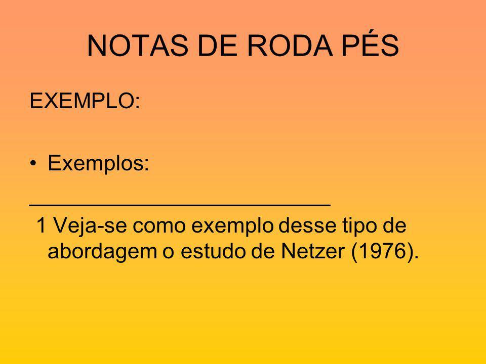 NOTAS DE RODA PÉS EXEMPLO: Exemplos: _________________________ 1 Veja-se como exemplo desse tipo de abordagem o estudo de Netzer (1976).