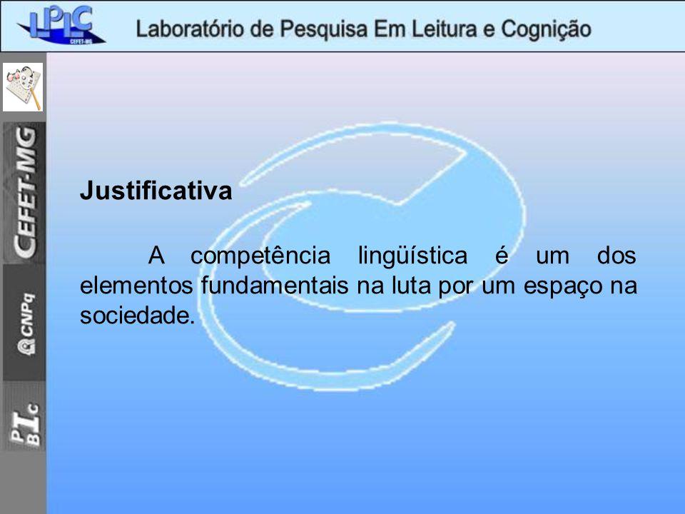 Justificativa A competência lingüística é um dos elementos fundamentais na luta por um espaço na sociedade.