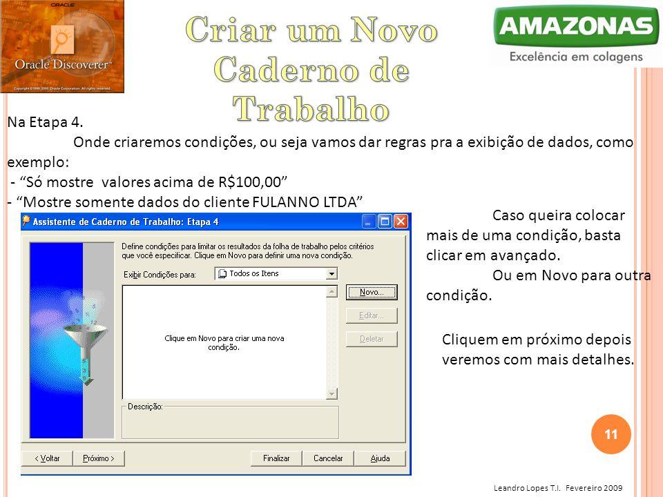 """Leandro Lopes T.I. Fevereiro 2009 Na Etapa 4. Onde criaremos condições, ou seja vamos dar regras pra a exibição de dados, como exemplo: - """"Só mostre v"""