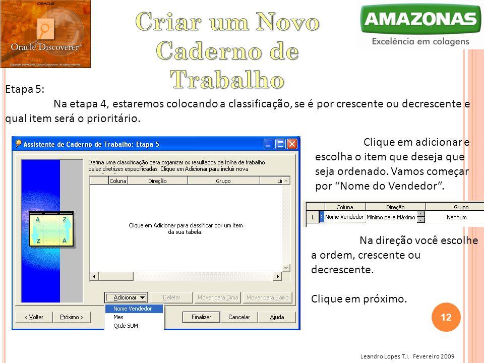 Leandro Lopes T.I. Fevereiro 2009 Etapa 5: Na etapa 4, estaremos colocando a classificação, se é por crescente ou decrescente e qual item será o prior