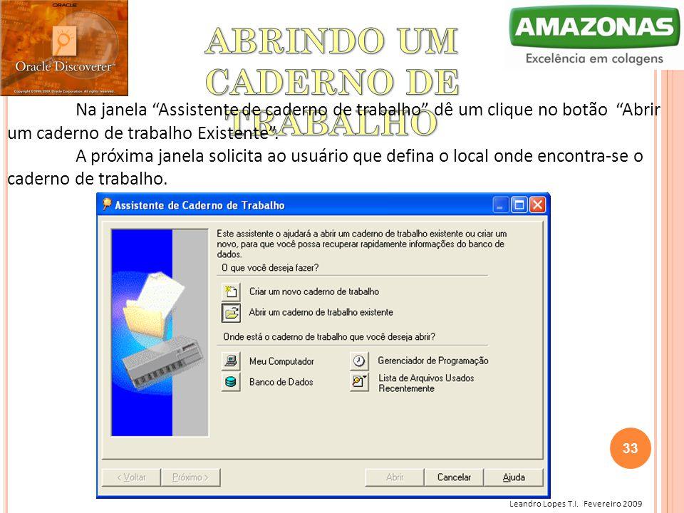 """Leandro Lopes T.I. Fevereiro 2009 Na janela """"Assistente de caderno de trabalho"""" dê um clique no botão """"Abrir um caderno de trabalho Existente"""". A próx"""