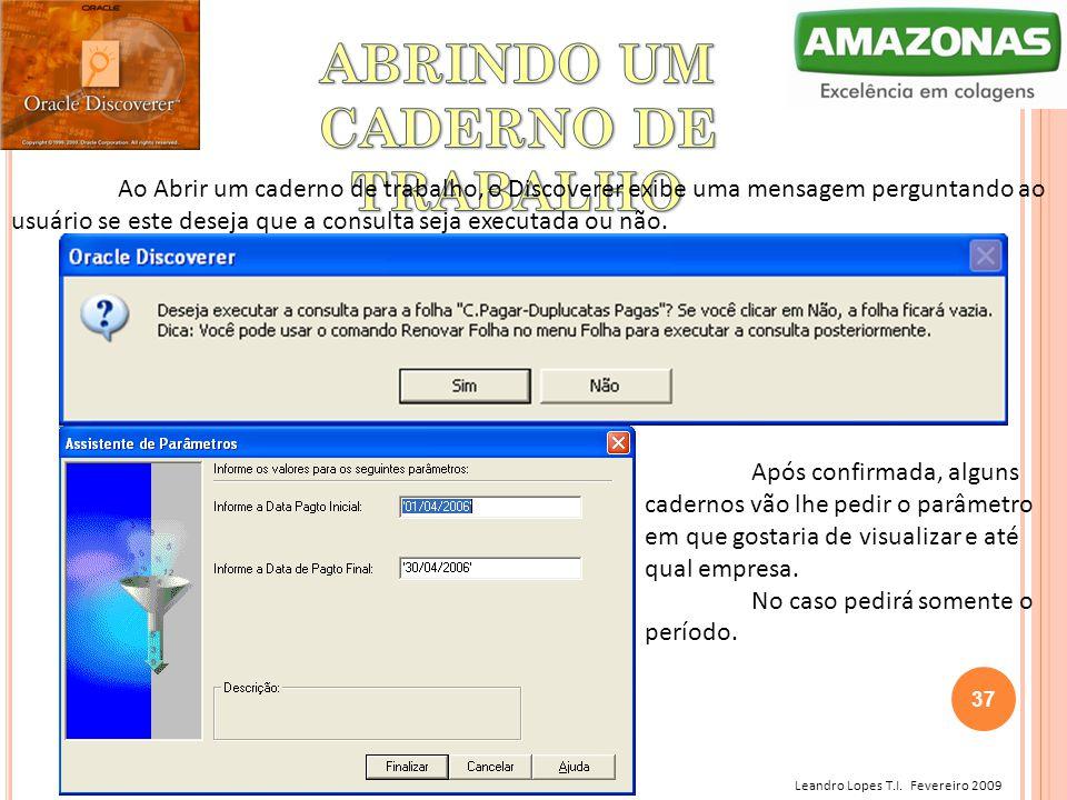 Leandro Lopes T.I. Fevereiro 2009 Ao Abrir um caderno de trabalho, o Discoverer exibe uma mensagem perguntando ao usuário se este deseja que a consult