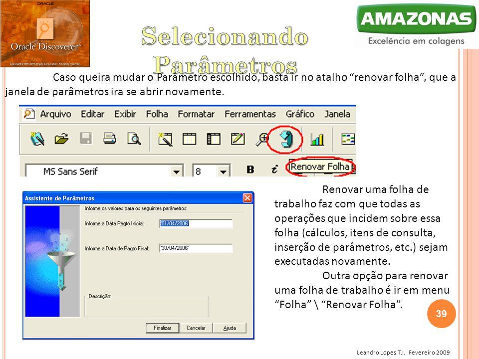 """Leandro Lopes T.I. Fevereiro 2009 Caso queira mudar o Parâmetro escolhido, basta ir no atalho """"renovar folha"""", que a janela de parâmetros ira se abrir"""