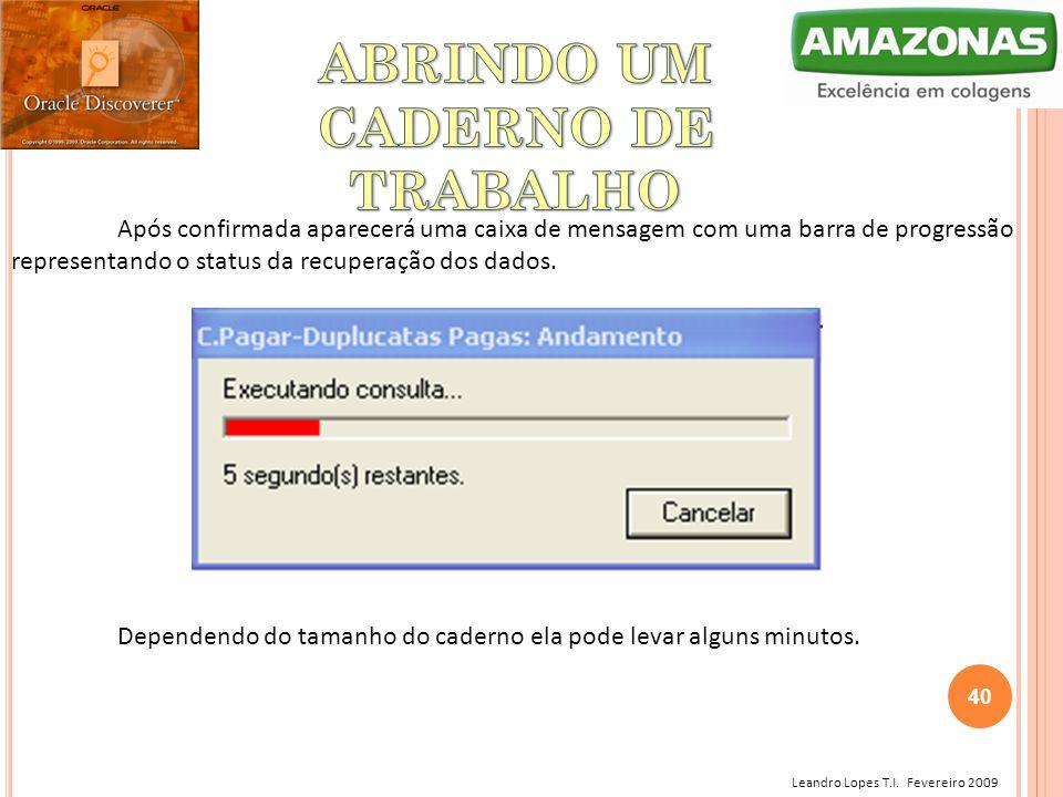 Leandro Lopes T.I. Fevereiro 2009 Dependendo do tamanho do caderno ela pode levar alguns minutos. Após confirmada aparecerá uma caixa de mensagem com