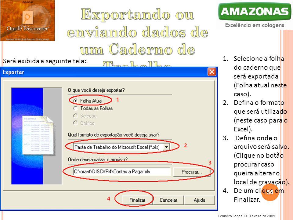 Leandro Lopes T.I. Fevereiro 2009 Será exibida a seguinte tela: 1.Selecione a folha do caderno que será exportada (Folha atual neste caso). 2.Defina o