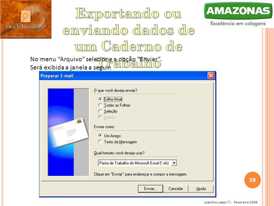 """Leandro Lopes T.I. Fevereiro 2009 No menu """"Arquivo"""" selecione a opção """"Enviar"""". Será exibida a janela a seguir. 59"""