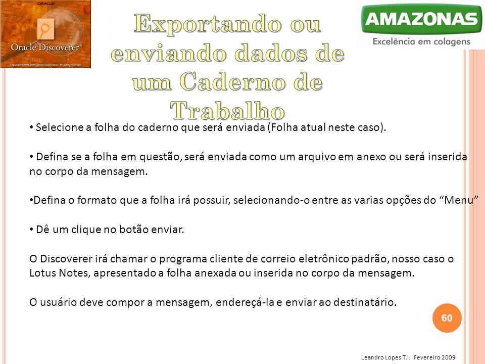 Leandro Lopes T.I. Fevereiro 2009 Selecione a folha do caderno que será enviada (Folha atual neste caso). Defina se a folha em questão, será enviada c