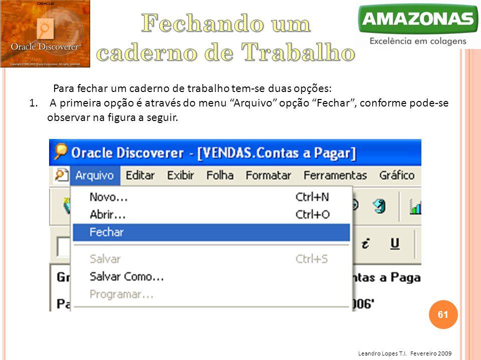 """Leandro Lopes T.I. Fevereiro 2009 Para fechar um caderno de trabalho tem-se duas opções: 1. A primeira opção é através do menu """"Arquivo"""" opção """"Fechar"""