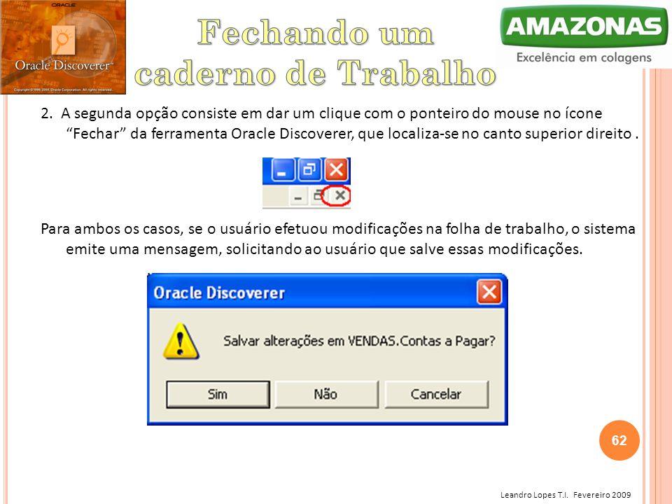 """Leandro Lopes T.I. Fevereiro 2009 2. A segunda opção consiste em dar um clique com o ponteiro do mouse no ícone """"Fechar"""" da ferramenta Oracle Discover"""