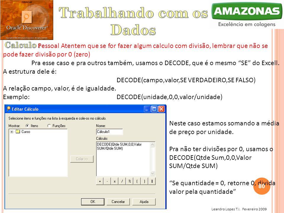 Leandro Lopes T.I. Fevereiro 2009 Pessoal Atentem que se for fazer algum calculo com divisão, lembrar que não se pode fazer divisão por 0 (zero) Pra e