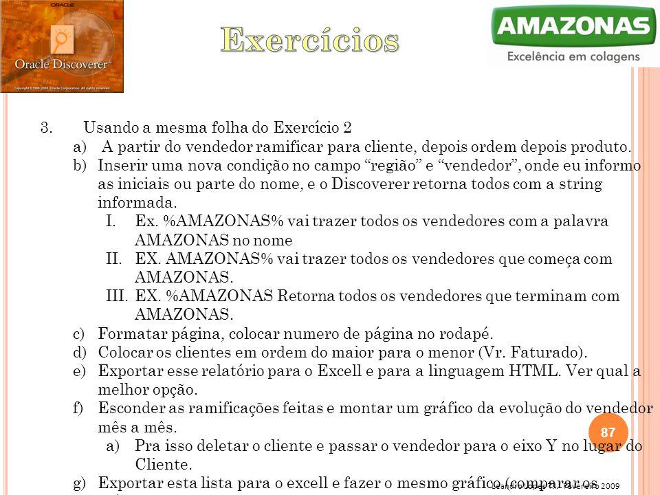 Leandro Lopes T.I. Fevereiro 2009 3. Usando a mesma folha do Exercício 2 a) A partir do vendedor ramificar para cliente, depois ordem depois produto.