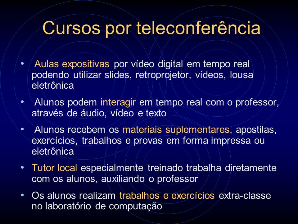 Cursos por teleconferência Aulas expositivas por vídeo digital em tempo real podendo utilizar slides, retroprojetor, vídeos, lousa eletrônica Alunos p