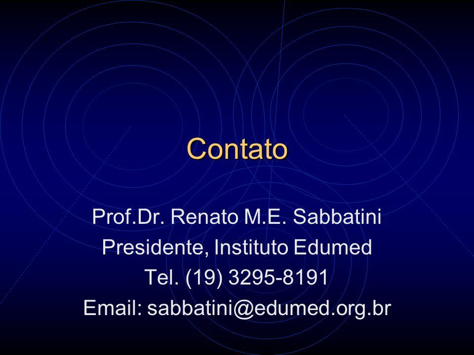 Contato Prof.Dr. Renato M.E. Sabbatini Presidente, Instituto Edumed Tel. (19) 3295-8191 Email: sabbatini@edumed.org.br