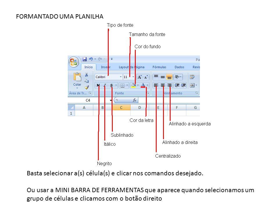 FORMANTADO UMA PLANILHA Basta selecionar a(s) célula(s) e clicar nos comandos desejado.