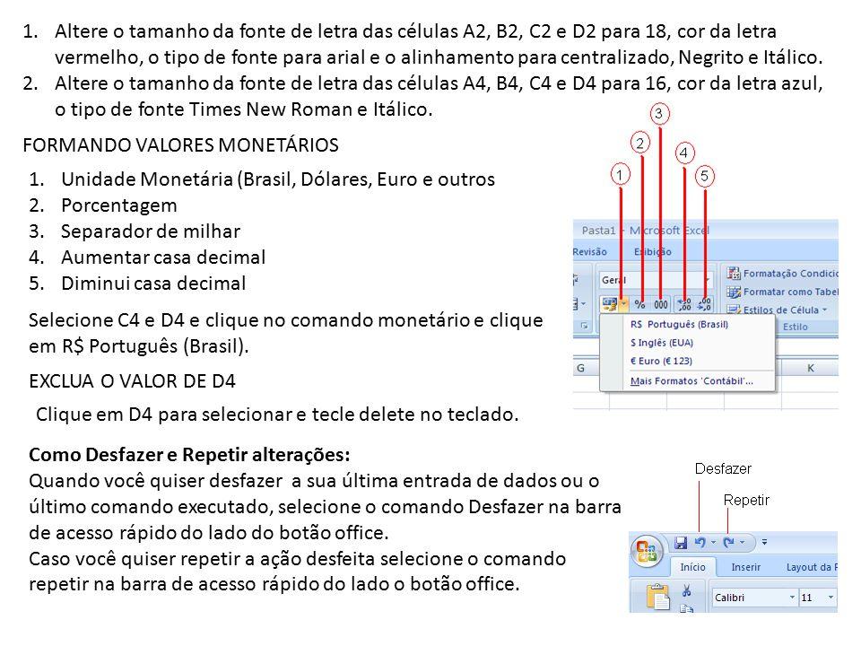 1.Altere o tamanho da fonte de letra das células A2, B2, C2 e D2 para 18, cor da letra vermelho, o tipo de fonte para arial e o alinhamento para centralizado, Negrito e Itálico.