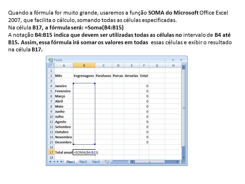 Quando a fórmula for muito grande, usaremos a função SOMA do Microsoft Office Excel 2007, que facilita o cálculo, somando todas as células especificadas.