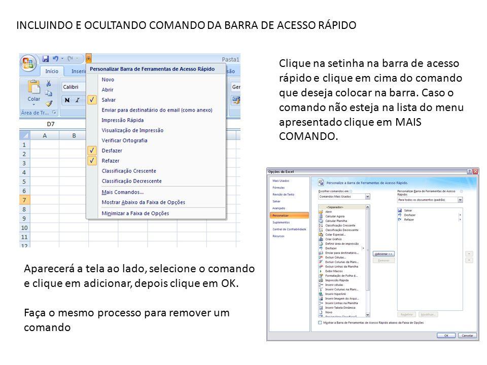 INCLUINDO E OCULTANDO COMANDO DA BARRA DE ACESSO RÁPIDO Clique na setinha na barra de acesso rápido e clique em cima do comando que deseja colocar na barra.