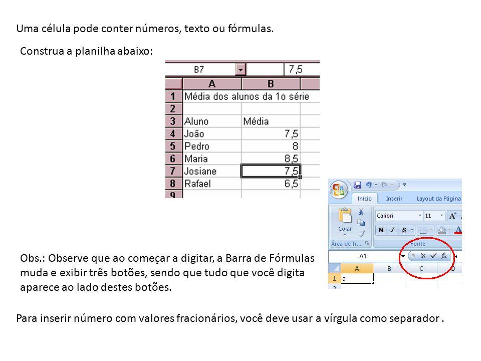 Observe que no exemplo anterior, o texto Média dos alunos da 1° série , está digitado somente na célula A1, mas o texto é maior que a largura da célula, assim ele se apropria da célula vizinha para ser totalmente exibido.
