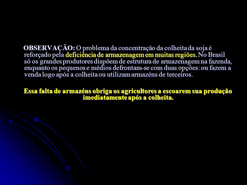OBSERVAÇÃO: O problema da concentração da colheita da soja é reforçado pela deficiência de armazenagem em muitas regiões. No Brasil só os grandes prod