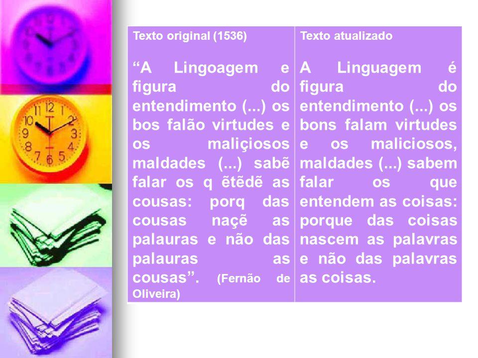 """Texto original (1536) """"A Lingoagem e figura do entendimento (...) os bos falão virtudes e os maliçiosos maldades (...) sabẽ falar os q ẽtẽdẽ as cousas"""