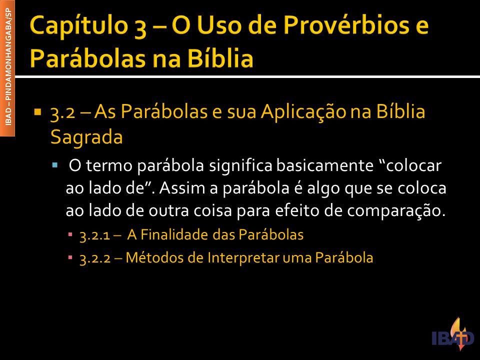IBAD – PINDAMONHANGABA/SP  3.2 – As Parábolas e sua Aplicação na Bíblia Sagrada  O termo parábola significa basicamente colocar ao lado de .