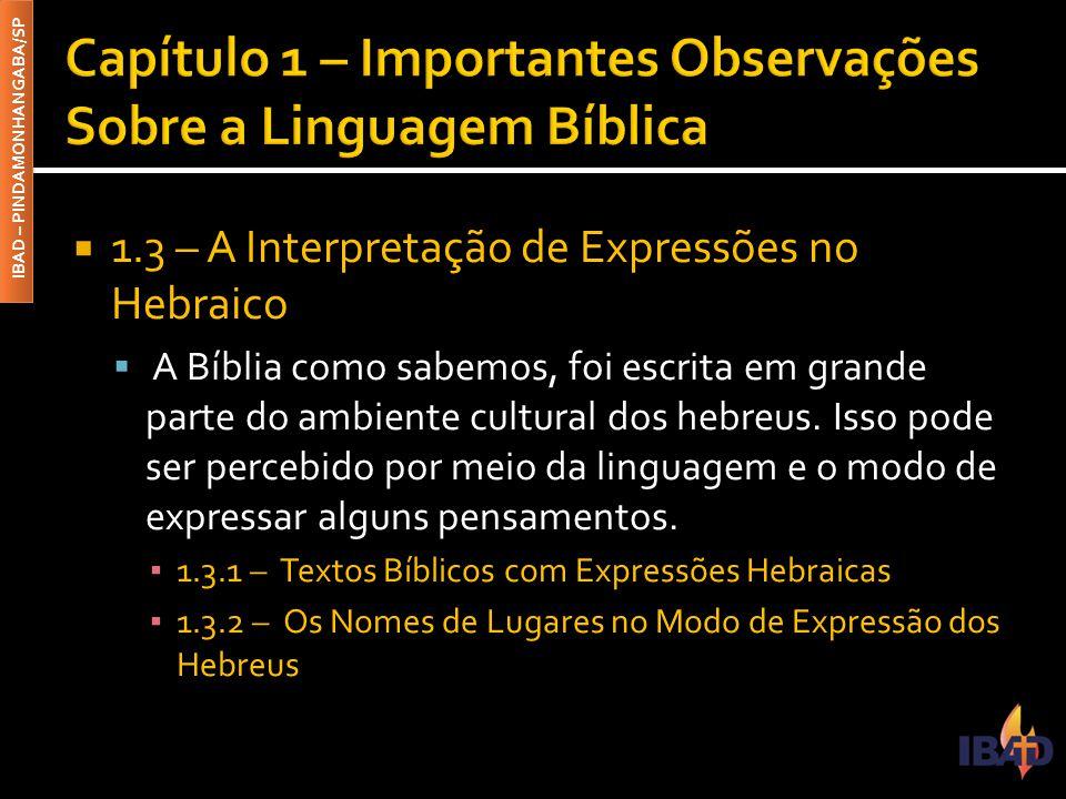 IBAD – PINDAMONHANGABA/SP  1.3 – A Interpretação de Expressões no Hebraico  A Bíblia como sabemos, foi escrita em grande parte do ambiente cultural dos hebreus.