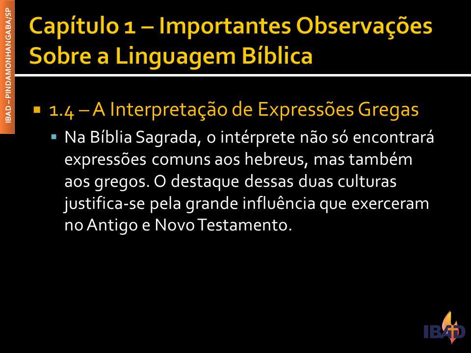 IBAD – PINDAMONHANGABA/SP  1.4 – A Interpretação de Expressões Gregas  Na Bíblia Sagrada, o intérprete não só encontrará expressões comuns aos hebreus, mas também aos gregos.