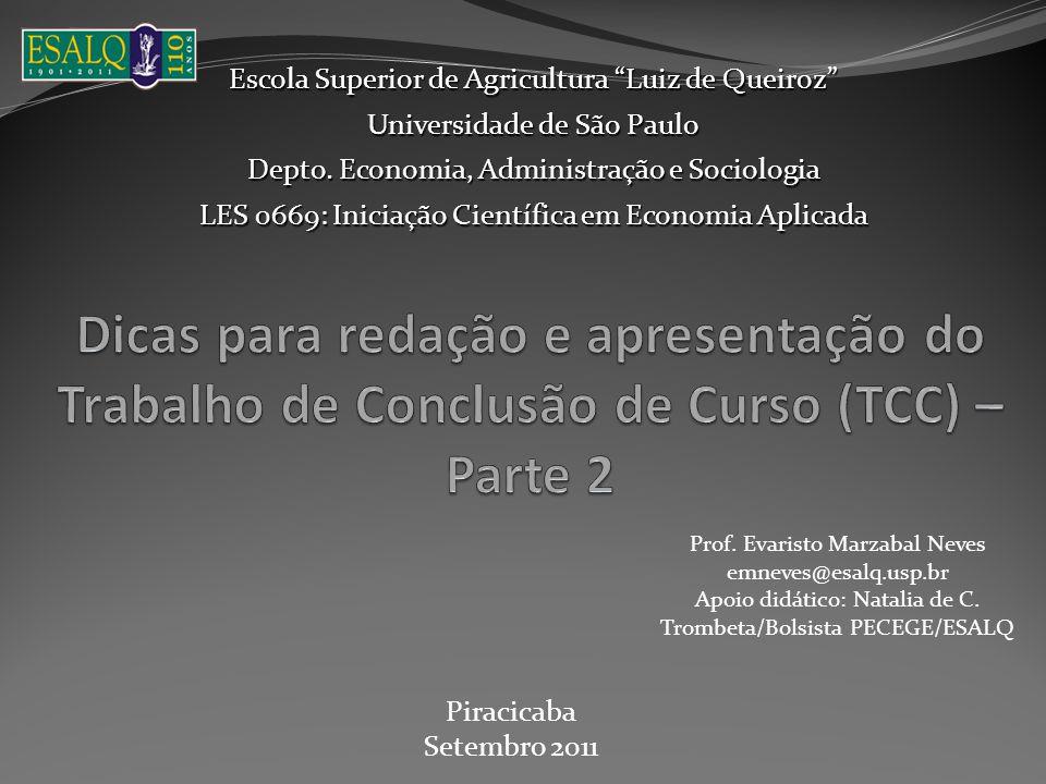 """Escola Superior de Agricultura """"Luiz de Queiroz"""" Universidade de São Paulo Depto. Economia, Administração e Sociologia LES 0669: Iniciação Científica"""