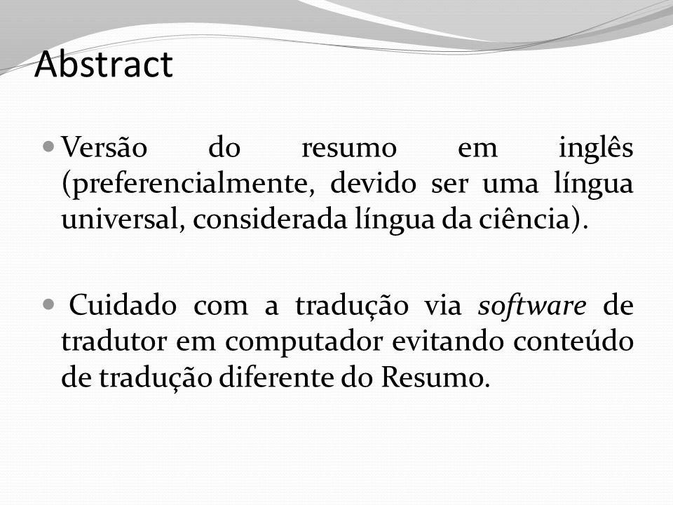 Abstract Versão do resumo em inglês (preferencialmente, devido ser uma língua universal, considerada língua da ciência). Cuidado com a tradução via so