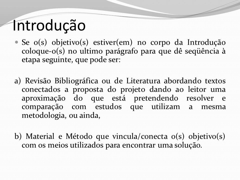 Introdução Se o(s) objetivo(s) estiver(em) no corpo da Introdução coloque-o(s) no ultimo parágrafo para que dê seqüência à etapa seguinte, que pode se