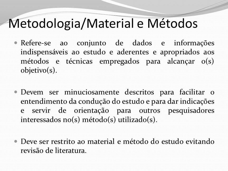 Metodologia/Material e Métodos Refere-se ao conjunto de dados e informações indispensáveis ao estudo e aderentes e apropriados aos métodos e técnicas