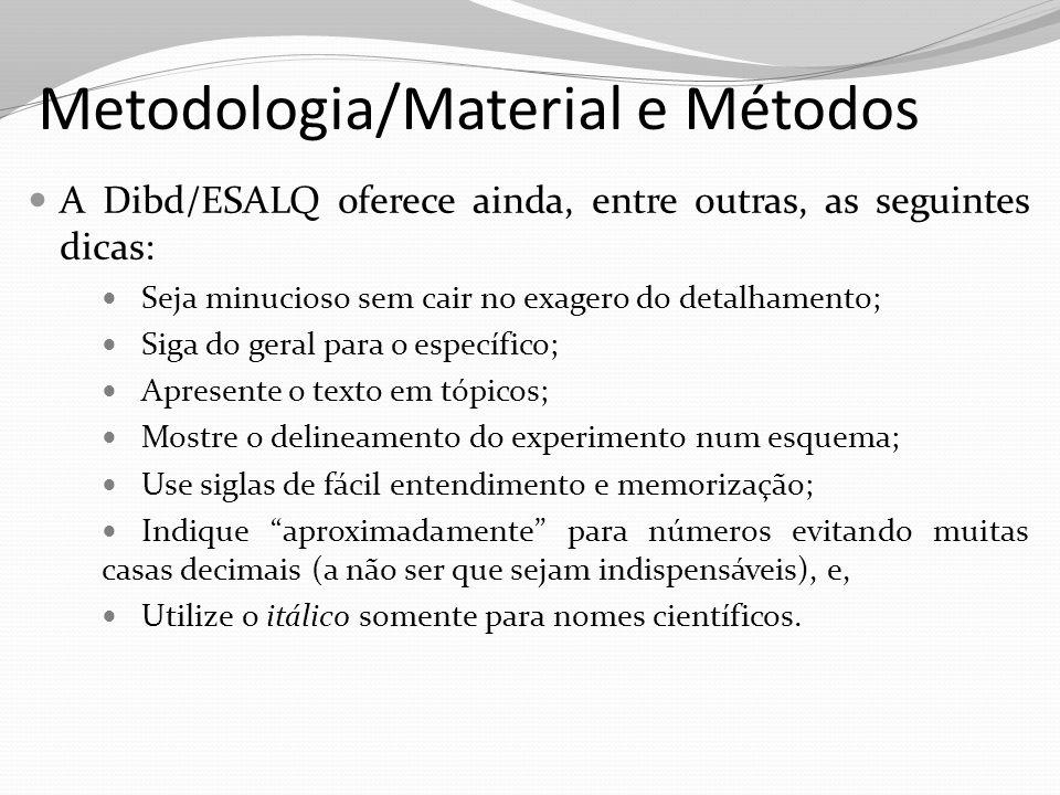 Metodologia/Material e Métodos A Dibd/ESALQ oferece ainda, entre outras, as seguintes dicas: Seja minucioso sem cair no exagero do detalhamento; Siga