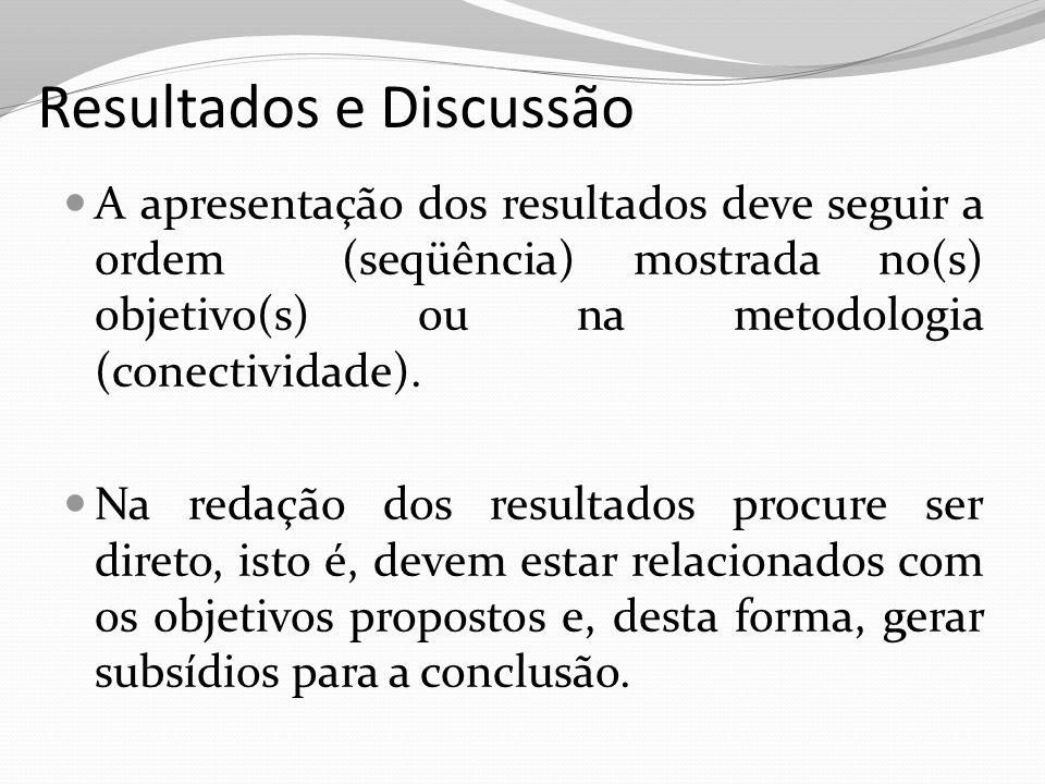 Resultados e Discussão A apresentação dos resultados deve seguir a ordem (seqüência) mostrada no(s) objetivo(s) ou na metodologia (conectividade). Na