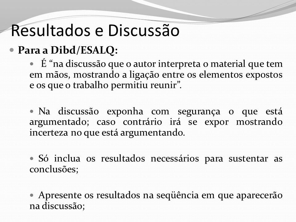 """Resultados e Discussão Para a Dibd/ESALQ: É """"na discussão que o autor interpreta o material que tem em mãos, mostrando a ligação entre os elementos ex"""