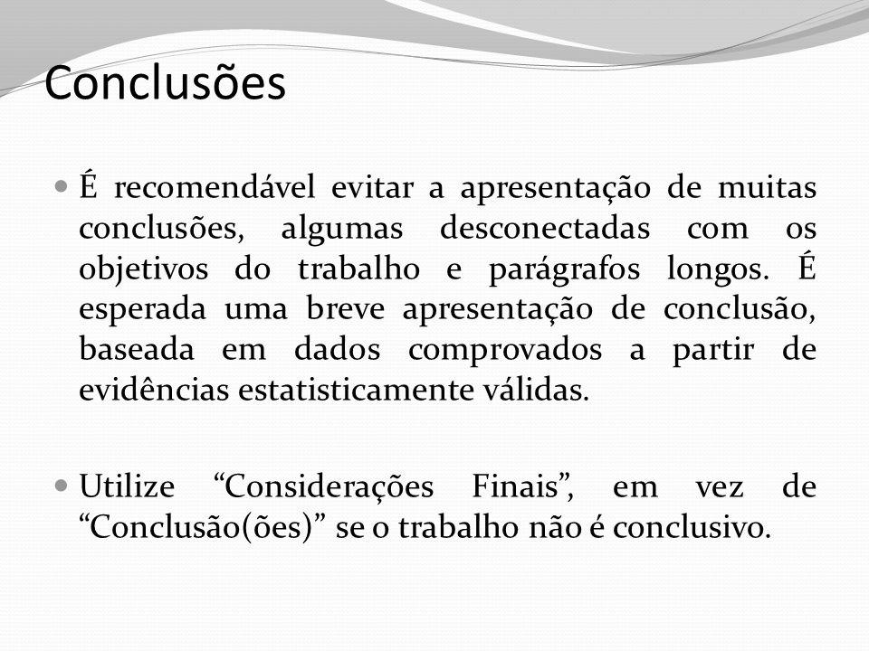 É recomendável evitar a apresentação de muitas conclusões, algumas desconectadas com os objetivos do trabalho e parágrafos longos. É esperada uma brev