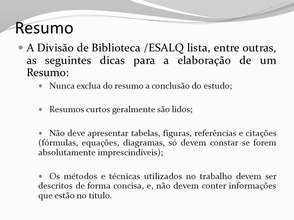 Resumo A Divisão de Biblioteca /ESALQ lista, entre outras, as seguintes dicas para a elaboração de um Resumo: Nunca exclua do resumo a conclusão do es