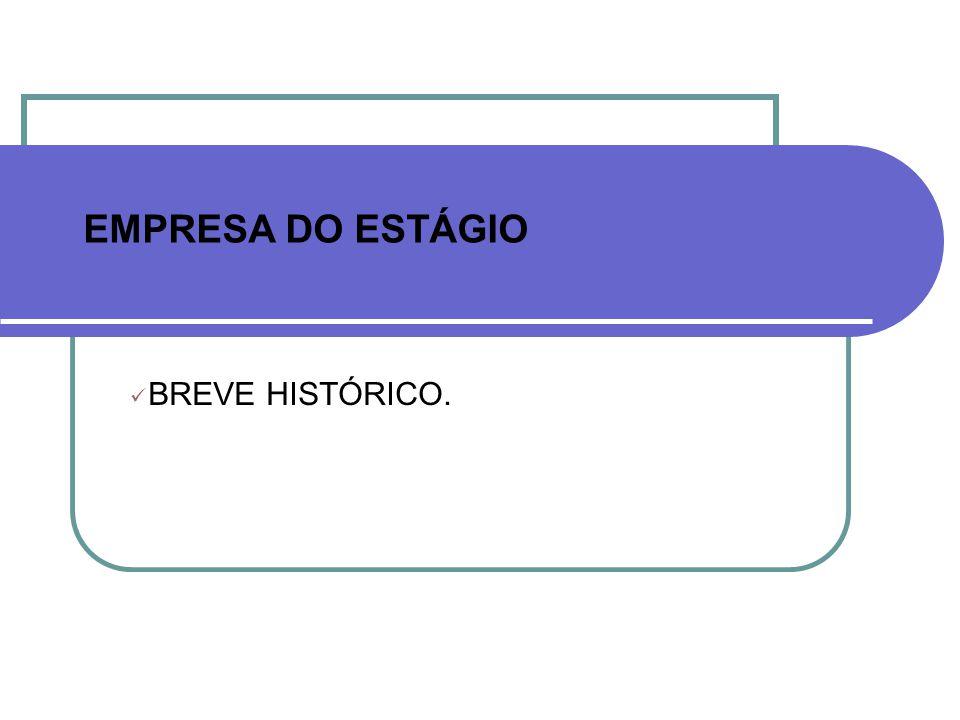EMPRESA DO ESTÁGIO BREVE HISTÓRICO.