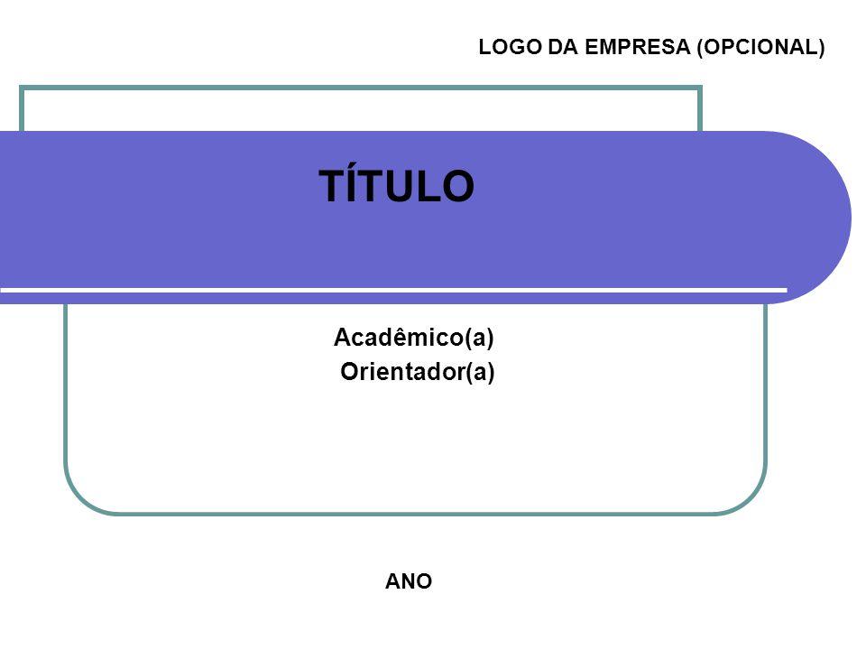 TÍTULO Acadêmico(a) Orientador(a) ANO LOGO DA EMPRESA (OPCIONAL)